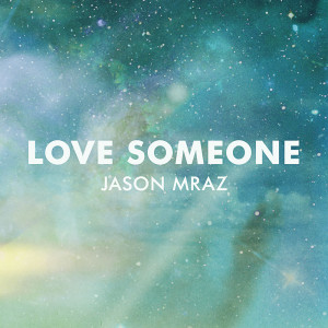 Jason Mraz- Love Someone